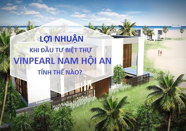 loi-nhuan-khi-dau-tu-vinpearl-nam-hoi-an-nhu-the-nao
